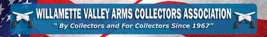 Willamette Valley Arms Collectors Association, By Collectors and For Collectors since 1967